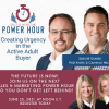 Sales and Marketing Power Hour: Creating Urgency in the Active Adult Buyer