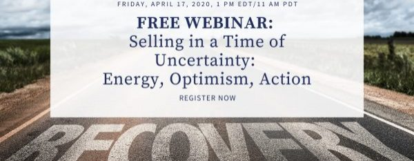 FREE WEBINAR Part 5: Selling in a Time of Uncertainty-Energy, Optimism, Action