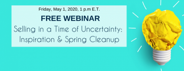 Free Webinar – Part 7: Selling in a Time of Uncertainty Series – Inspiration and Spring Cleanup