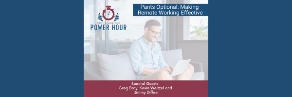 Sales and Marketing Power Hour: Pants Optional–Making Remote Work